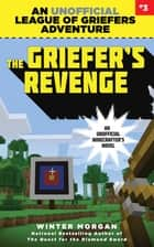 The Griefer's Revenge - An Unofficial League of Griefers Adventure, #3 ebook by Winter Morgan