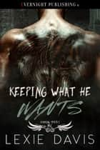 Keeping What He Wants ebook by Lexie Davis