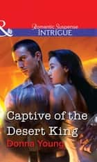 Captive of the Desert King (Mills & Boon Intrigue) ebook by Donna Young