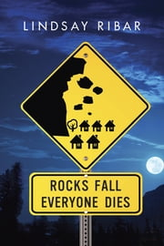 Rocks Fall Everyone Dies ebook by Lindsay Ribar