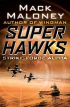 Strike Force Alpha ebook by Mack Maloney
