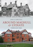 Around Maghull and Lydiate Through Time ebook by John K Rowlands