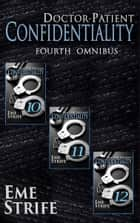 Doctor-Patient Confidentiality: FOURTH OMNIBUS (Volumes Ten, Eleven, and Twelve) (Confidential #1) ebook by Eme Strife