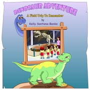 Dinosaur Adventure: A Field Trip to Remember - Let's Learn while Playing ebook by Kelly Santana-Banks