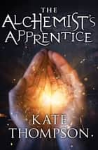 The Alchemist's Apprentice ebook by Kate Thompson