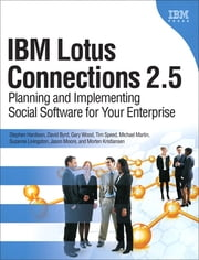 IBM Lotus Connections 2.5 - Planning and Implementing Social Software for Your Enterprise, Portable Documents ebook by Stephen Hardison,David M. Byrd,Gary Wood,Tim Speed,Michael Martin,Suzanne Livingston,Jason Moore,Morten Kristiansen