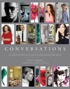 Conversations - Up Close and Personal with Icons of Fashion, Interior Design, and Art ebook by Blue Carreon