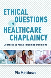Ethical Questions in Healthcare Chaplaincy - Learning to Make Informed Decisions ebook by Pia Matthews