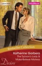 Katherine Garbera Bestseller Collection 201111/The Tycoon's Lady/Make-Believe Mistress ebook by Katherine Garbera