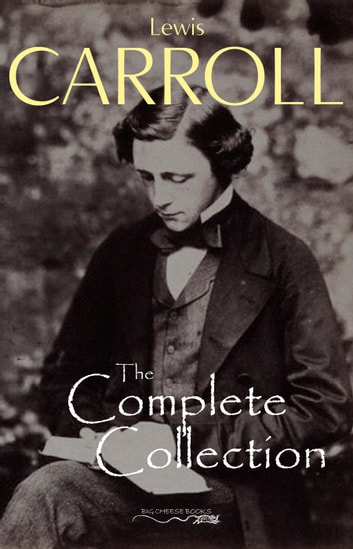 The Complete Collection (Illustrated) ebook by Lewis Carroll