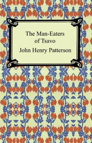 The Man-Eaters of Tsavo and Other East African Adventures ebook by John Henry Patterson