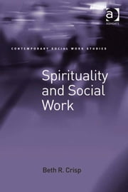 Spirituality and Social Work ebook by Professor Beth R Crisp,Dr Lucy Jordan,Professor Patrick O'Leary