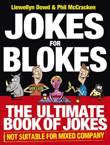 Jokes for Blokes - The Ultimate Book of Jokes not Suitable for Mixed Company ebook by Llewellyn Dowd,Phil McCracken