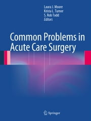Common Problems in Acute Care Surgery ebook by Laura J. Moore,Krista L. Turner,S. Rob Todd