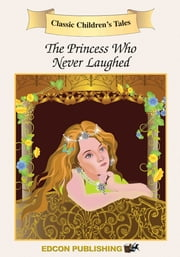 The Princess Who Never Laughed: Classic Children's Tales ebook by Imperial Players