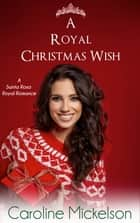 A Royal Christmas Wish - A Sweet & Clean Royal Romance ebook by Caroline Mickelson