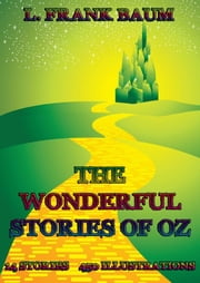 The Wonderful Stories Of Oz - 14 Books, 450+ Illustrations ebook by L. Frank Baum,William Wallace Denslow,John R. Neill