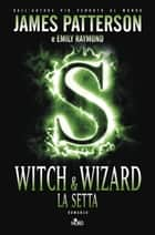 Witch & wizard - La setta ebook by James Patterson, Emily Raymond, Cristina Ingiardi