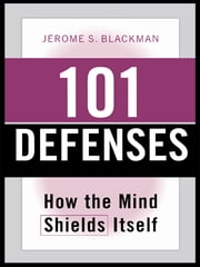 101 Defenses - How the Mind Shields Itself ebook by Jerome S. Blackman