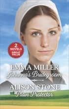 Johanna's Bridegroom/Plain Protector ebook by Emma Miller, Alison Stone