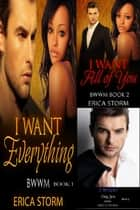 I Want: Everything Box Set ebook by Erica Storm
