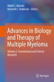 Advances in Biology and Therapy of Multiple Myeloma - Volume 2: Translational and Clinical Research ebook by Nikhil C. Munshi,Kenneth C. Anderson