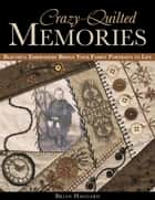 Crazy-Quilted Memories - Beautiful Embroidery Brings Your Family Portraits to Life ebook by Brian Haggard
