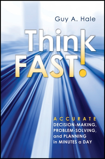 Think fast ebook by guy a hale 9781118096536 rakuten kobo think fast accurate decision making problem solving and planning in fandeluxe Images
