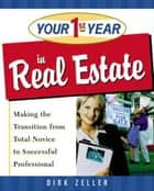 Your First Year in Real Estate - Making the Transition from Total Novice to Successful Professional ebook by Dirk Zeller