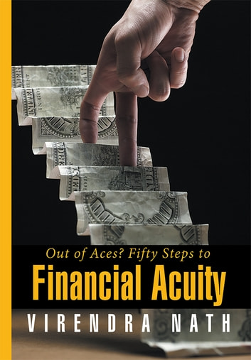 Out of Aces? Fifty Steps to Financial Acuity ebook by Virendra Nath