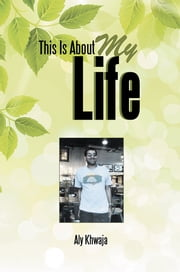 This Is About My Life - The Story of Aly Khwaja My Life and Experiences ebook by Aly Khwaja
