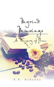 Myriad Musings - A Treasury of Poems ebook by E.E. Uchenna