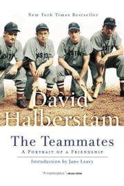 The Teammates - A Portrait of a Friendship ebook by David Halberstam