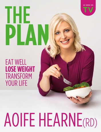 The Plan - Eat Well Lose Weight Transform Your Life ebook by Aoife Hearne