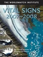 Vital Signs 2007-2008 ebook by The Worldwatch Institute