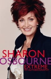 Sharon Osbourne Extreme - My Autobiography ebook by Sharon Osbourne