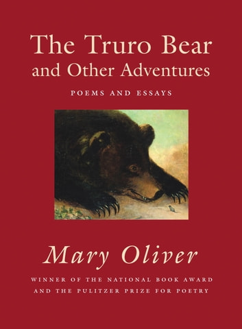 The Truro Bear and Other Adventures - Poems and Essays ebook by Mary Oliver