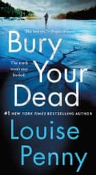 Bury Your Dead - A Chief Inspector Gamache Novel ebook by Louise Penny