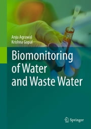 Biomonitoring of Water and Waste Water ebook by Anju Agrawal,Krishna Gopal