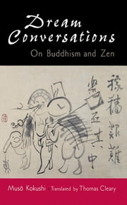 Dream Conversations - On Buddhism and Zen ebook by Muso Kokushi