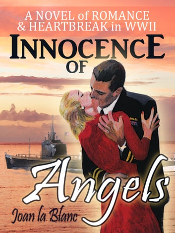 INNOCENCE OF ANGELS - A Novel of Romance and Heartbreak during World War Two ebook by Joan La Blanc