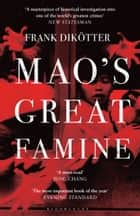 Mao's Great Famine - The History of China's Most Devastating Catastrophe, 1958-62 ebook by Frank Dikötter