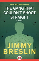 The Gang That Couldn't Shoot Straight: A Novel - A Novel ebook by Jimmy Breslin