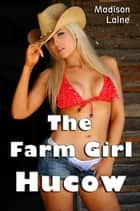 The Farm Girl Hucow ebook by Madison Laine