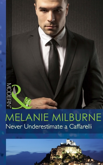 Never Underestimate a Caffarelli (Mills & Boon Modern) (Those Scandalous Caffarellis, Book 2) ebook by Melanie Milburne