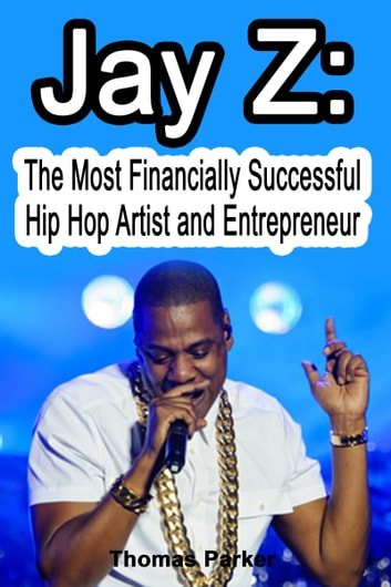 Jay z the most financially successful hip hop artists and jay z the most financially successful hip hop artists and entrepreneurs ebook by thomas parker fandeluxe