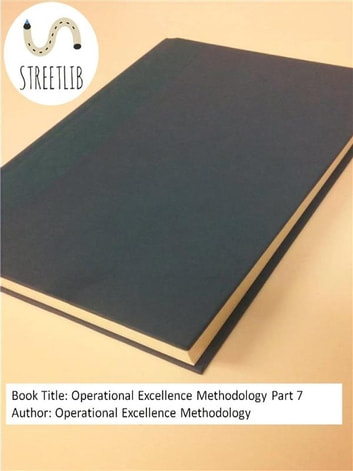 Operational Excellence Methodology Part 7 ebook by Operational Excellence Methodology