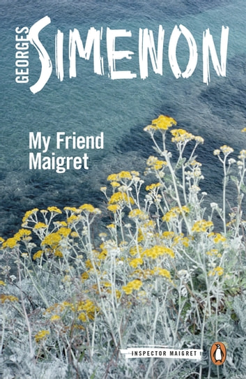 My Friend Maigret - Inspector Maigret #31 ebook by Georges Simenon