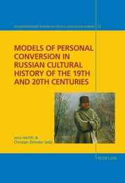 Models of Personal Conversion in Russian cultural history of the 19th and 20th centuries ebook by Jens Herlth,Christian Zehnder