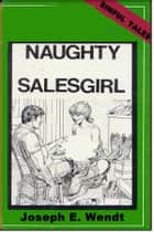 Naughty Salesgirl ebook by Joseph E. Wendt
